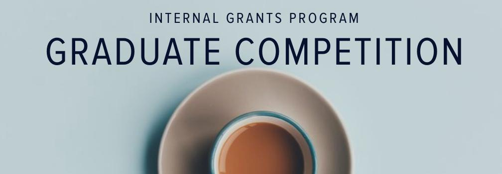 Cup of Coffee on a saucer, Internal Grants Program - Graduate Competition
